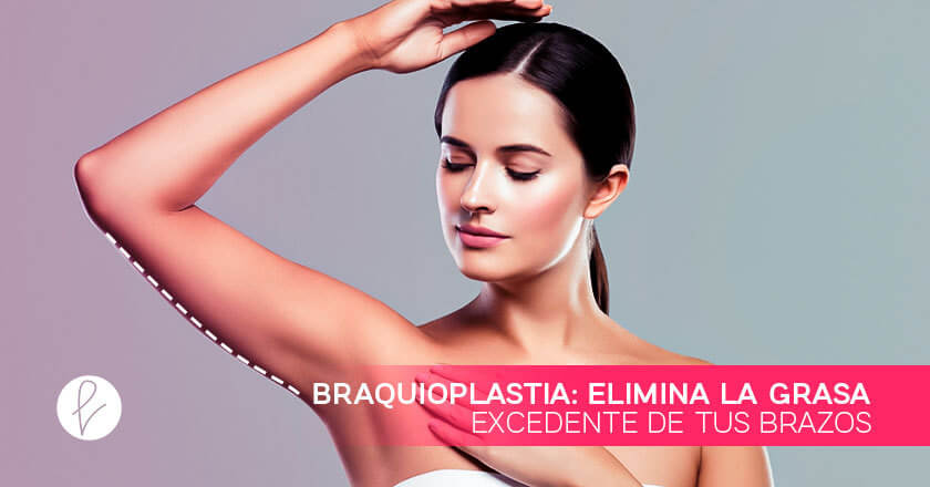 Braquioplastia: elimina la grasa excedente de tus brazos