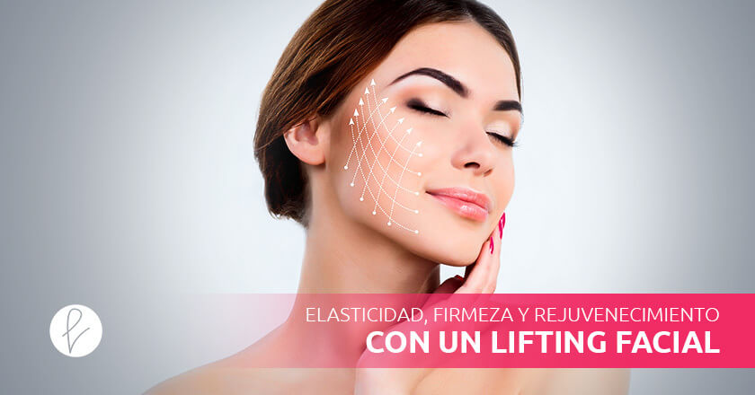 Elasticidad, firmeza y rejuvenecimiento con un Lifting Facial