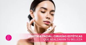 Simetría facial: cirugías estéticas que realzarán tu belleza