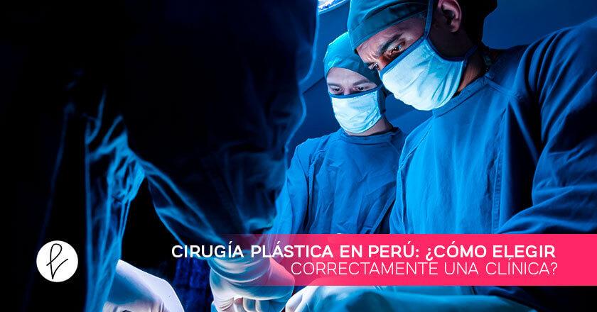 Cirugía plástica en Perú: ¿cómo elegir correctamente una clínica?