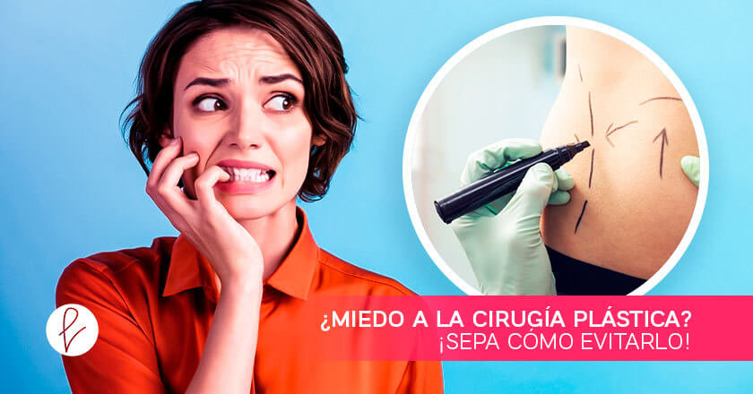 ¿Miedo a la cirugía plástica? ¡Sepa cómo evitarlo!